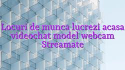 Locuri de munca lucrezi acasa videochat model webcam Streamate