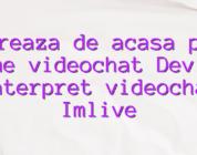 Lucreaza de acasa part time videochat Devino interpret videochat Imlive