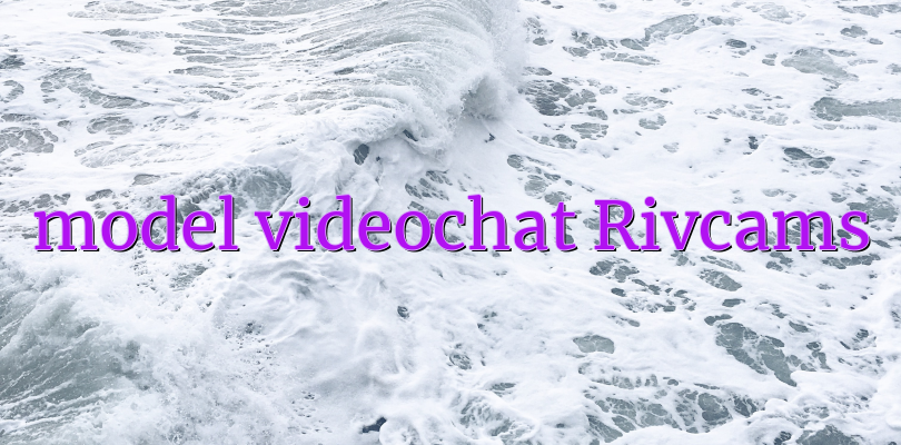 model videochat Rivcams