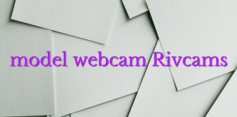model webcam Rivcams