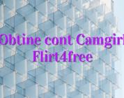 Obtine cont Camgirl Flirt4free