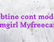 Obtine cont model camgirl Myfreecams