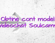 Obtine cont model videochat Soulcams