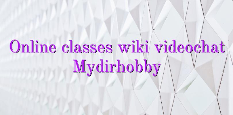 Online classes wiki videochat Mydirhobby