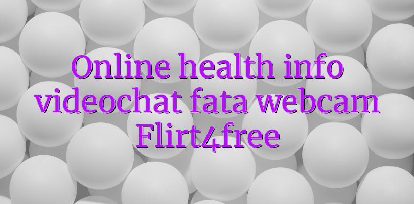 Online health info videochat fata webcam Flirt4free