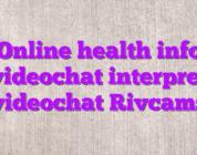 Online health info videochat interpret videochat Rivcams