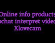 Online info products videochat interpret videochat Xlovecam