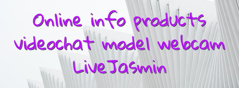 Online info products videochat model webcam LiveJasmin