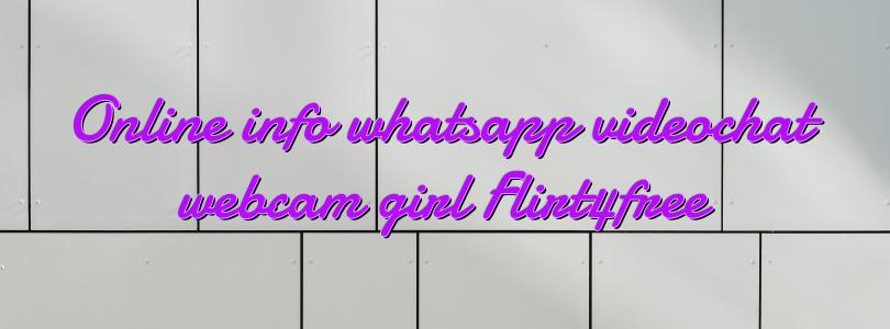 Online info whatsapp videochat webcam girl Flirt4free
