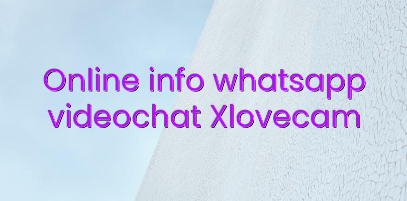 Online info whatsapp videochat Xlovecam