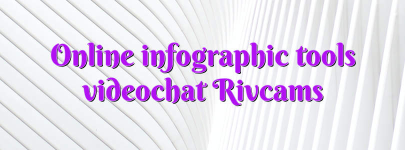 Online infographic tools videochat Rivcams