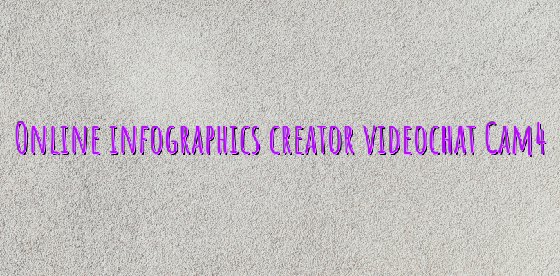 Online infographics creator videochat Cam4