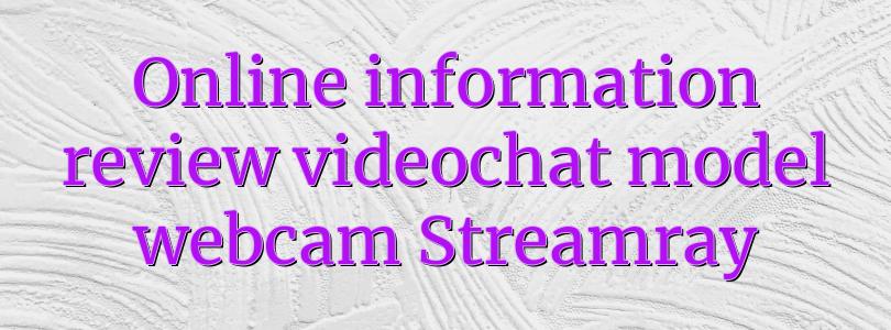 Online information review videochat model webcam Streamray
