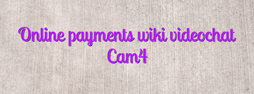 Online payments wiki videochat Cam4