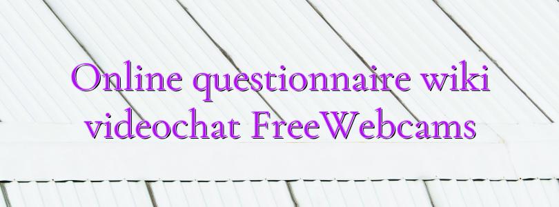 Online questionnaire wiki videochat FreeWebcams