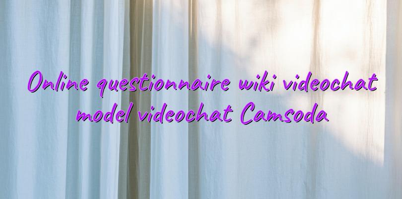 Online questionnaire wiki videochat model videochat Camsoda