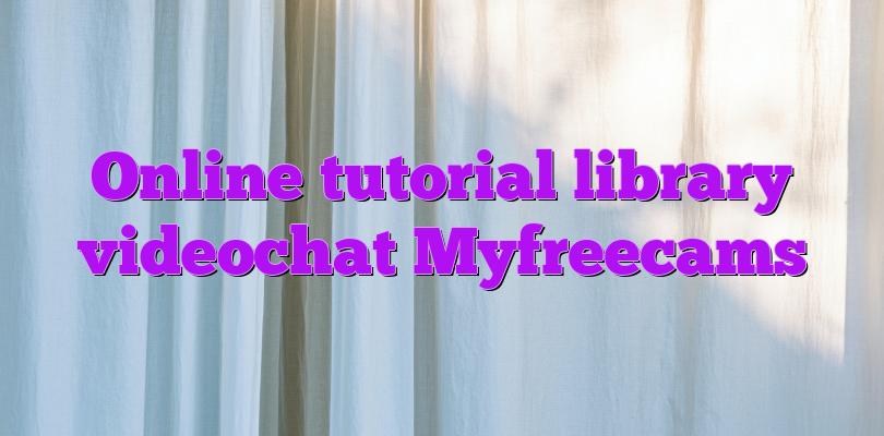 Online tutorial library videochat Myfreecams