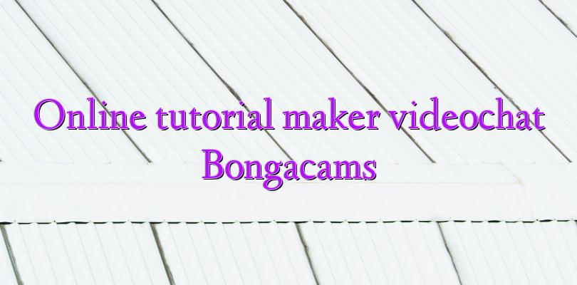 Online tutorial maker videochat Bongacams