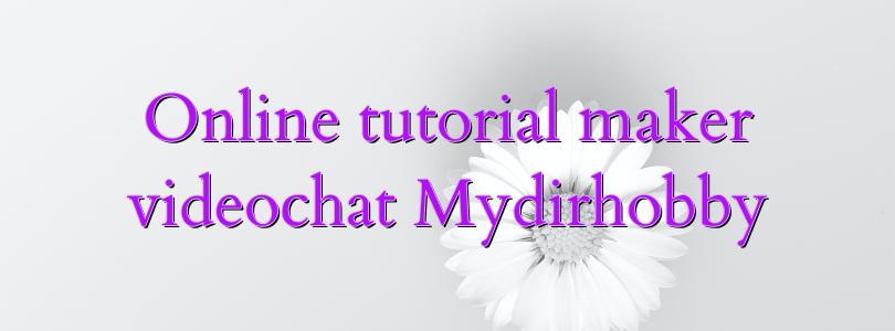 Online tutorial maker videochat Mydirhobby