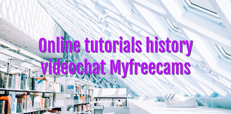 Online tutorials history videochat Myfreecams
