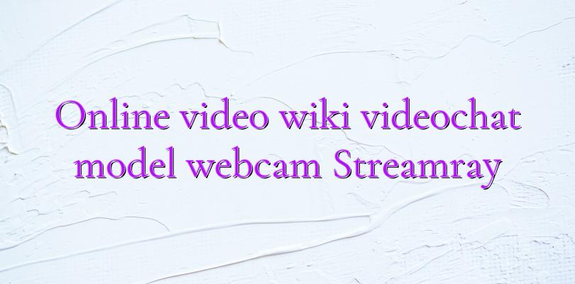 Online video wiki videochat model webcam Streamray