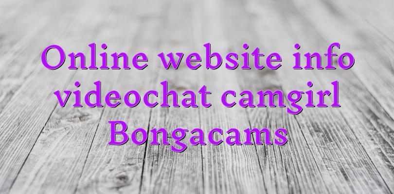 Online website info videochat camgirl Bongacams
