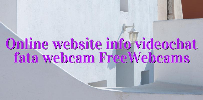 Online website info videochat fata webcam FreeWebcams