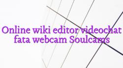 Online wiki editor videochat fata webcam Soulcams