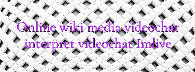 Online wiki media videochat interpret videochat Imlive