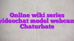 Online wiki series videochat model webcam Chaturbate