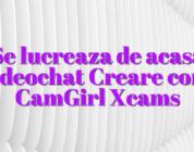 Se lucreaza de acasa videochat Creare cont CamGirl Xcams