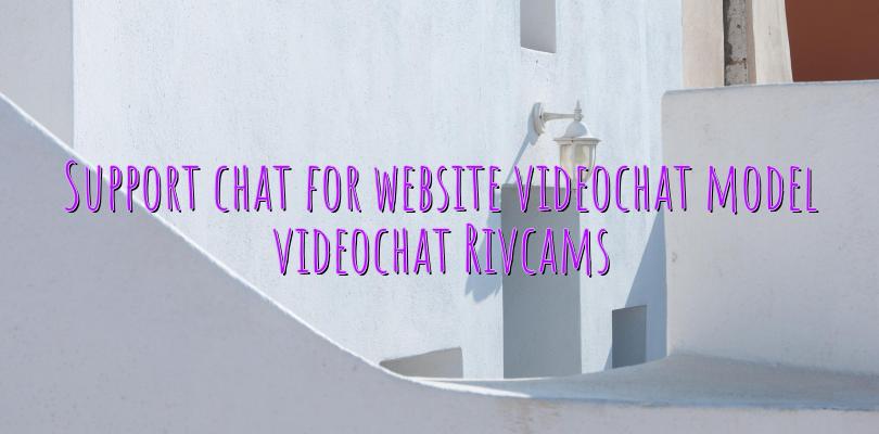 Support chat for website videochat model videochat Rivcams