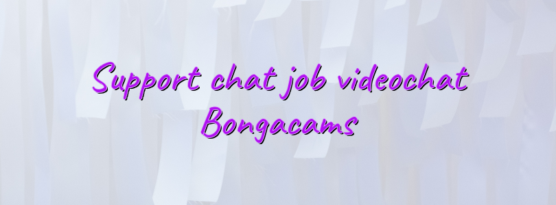 Support chat job videochat Bongacams