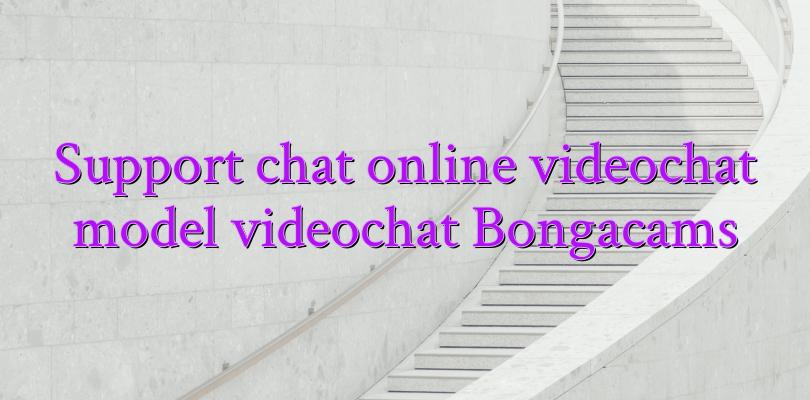 Support chat online videochat model videochat Bongacams
