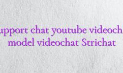 Support chat youtube videochat model videochat Strichat