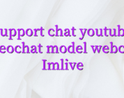 Support chat youtube videochat model webcam Imlive