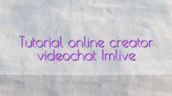 Tutorial online creator videochat Imlive