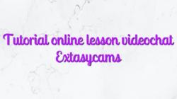 Tutorial online lesson videochat Extasycams