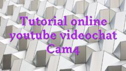 Tutorial online youtube videochat Cam4