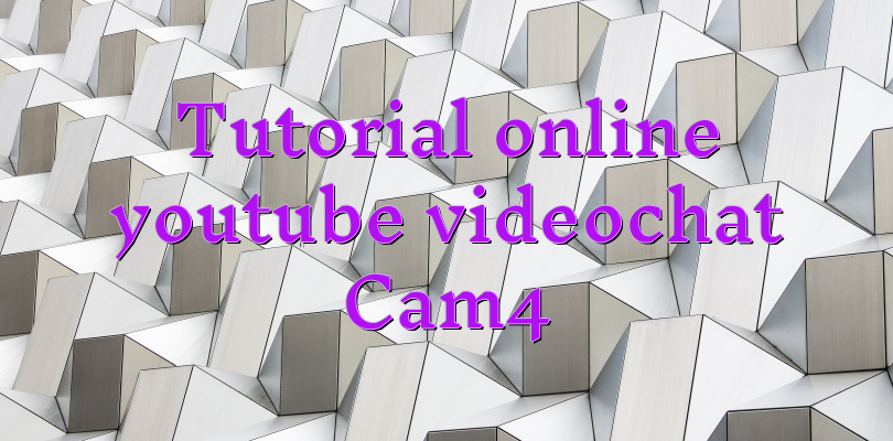 Tutorial online youtube videochat Cam4