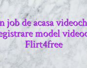 Un job de acasa videochat Inregistrare model videochat Flirt4free