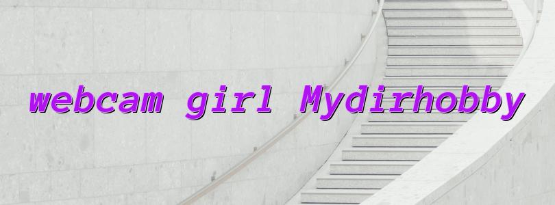 webcam girl Mydirhobby