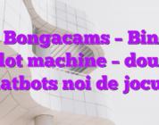 Stiri Bongacams – Bingo și slot machine – două chatbots noi de jocuri!