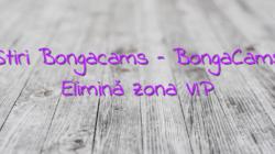 Stiri Bongacams – BongaCams Elimină zona VIP