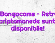 Stiri Bongacams – Retrageri de criptomonede sunt azi disponibile!