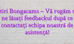 Stiri Bongacams – Vă rugăm să ne lăsați feedbackul după ce contactați echipa noastră de asistență!
