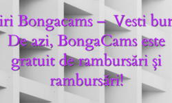 Stiri Bongacams –   Vesti bune!  De azi, BongaCams este gratuit de rambursări și rambursări!