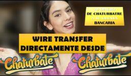 CHATURBATE  WireTransfer DIRECT de la chaturbate la CONTUL BANCAR!