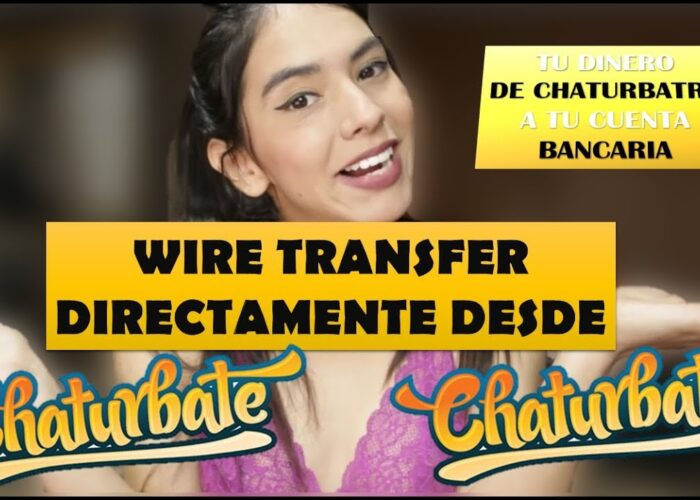 CHATURBATE  WireTransfer DIRECT de la chaturbate la CONTUL BANCAR!