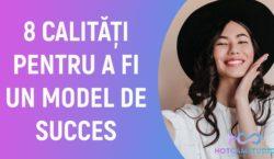 Ce calitati trebuie sa indeplineasca un model de succes